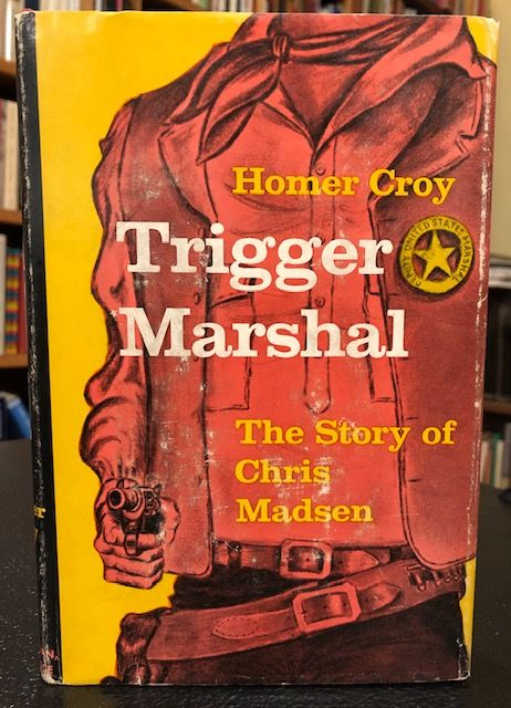 TRIGGER MARSHAL: The story of Chris Madsen. Homer Croy.