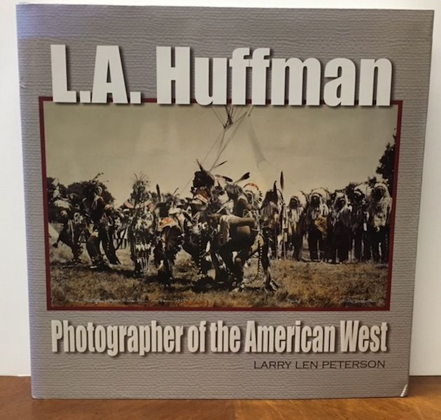 L.A. HUFFMAN: Photographer of the American West. Larry Len Peterson.
