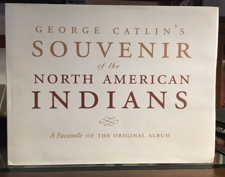 George Catlin's Souvenir of the North American Indians: A Facsimile of the Original Album. George Catlin.