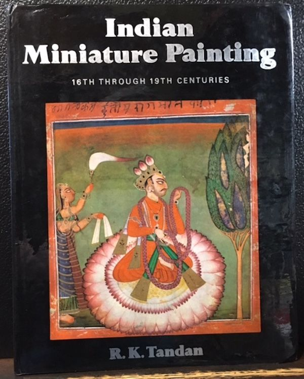 INDIAN MINIATURE PAINTING, 16th Through 19th Centuries. R. K. Tandan.
