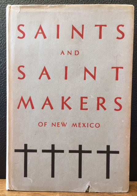 SAINTS AND SAINT MAKERS OF NEW MEXICO. E. Boyd.
