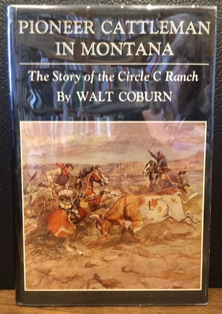 PIONEER CATTLEMAN IN MONTANA. The Story of the Circle C Ranch. Walt Coburn.