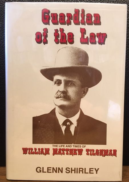 GUARDIAN OF THE LAW, THE LIFE AND TIMES OF WILLIAM MATTHEW TILGHMAN. Glenn Shirley.