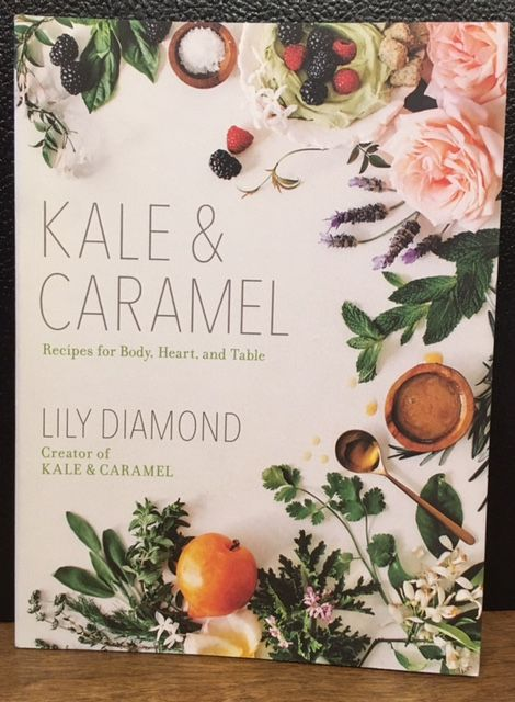 KALE & CARAMEL: Recipes for Body, Heart, and Table. Lily Diamond.