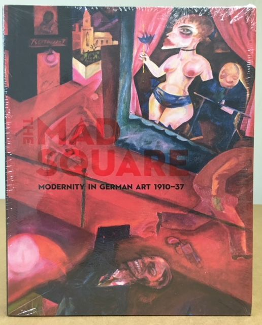 THE MAD SQUARE: Modernity in German Art 1910-37. Jacqueline Strecker.