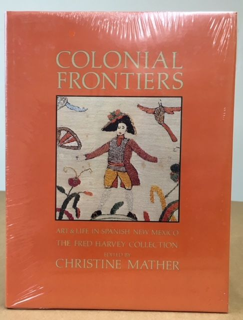Colonial Frontiers Art and Life in Spanish New Mexico : The Fred Harvey Collection. Christine Mather.