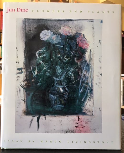 JIM DINE FLOWERS AND PLANTS. Marco Livingstone.