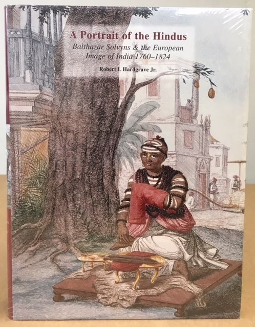A PORTRAIT OF THE HINDUS: BALTHAZAR SOLVYNS & THE EUROPEAN IMAGE OF INDIA 1760-1824. Robert L. Hardgrave, Jr.