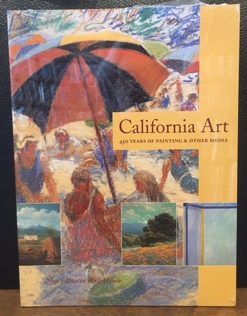 CALIFORNIA ART: 450 YEARS OF PAINTING & OTHER MEDIA. Nancy Dustin Wall Moure.