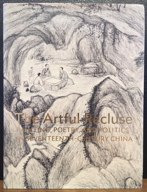 The Artful Recluse: Painting, Poetry, and Politics in Seventeenth-Century China. Peter C. Sturman, Susan S. Tai.