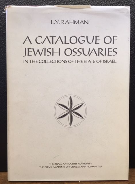 A CATALOGUE OF JEWISH OSSUARIES IN THE COLLECTIONS OF THE STATE OF ISRAEL. L. Y. Rahmani.