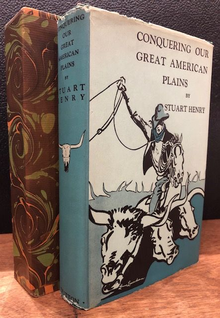 CONQUERING OUR GREAT AMERICAN PLAINS. Stuart Henry.
