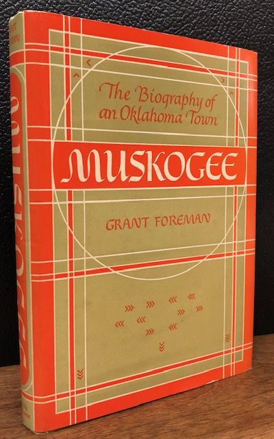 MUSKOGEE. The Biography of an Oklahoma Town. Grant Foreman.