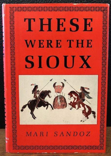 THESE WERE THE SIOUX. Mari Sandoz.
