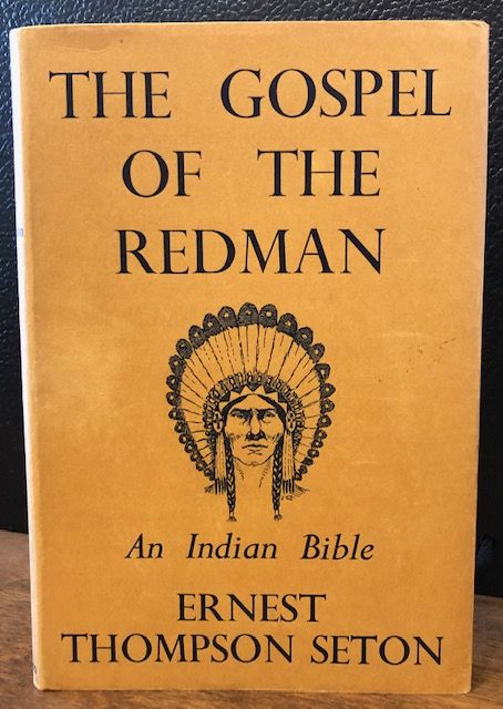 THE GOSPEL OF THE REDMAN. Ernest Thompson Seton, Julia M. Seton.