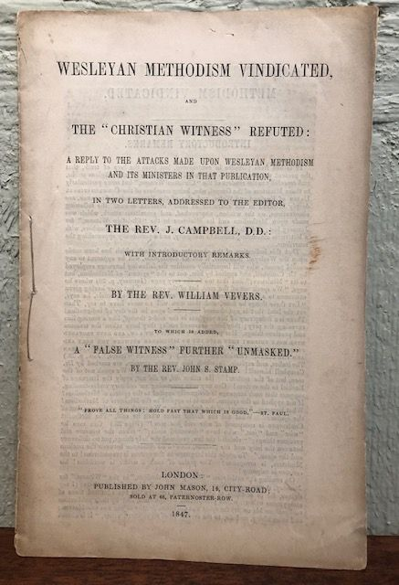 """WESLEYAN METHODISM VINDICATED AND THE """"CHRISTIAN WITNESS"""" REFUTED: A Reply to the Attacks Made Upon Wesleyan Methodism and its Ministers in that Publication. Rev. William Vevers."""