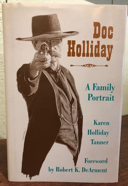 DOC HOLLIDAY: A Family Portrait. Karen Holliday Tanner.