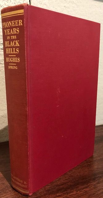 PIONEER YEARS IN THE BLACK HILLS. Richard B. Hughes.