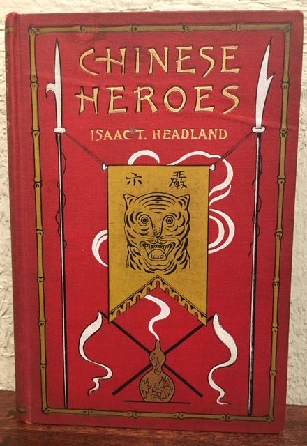 CHINESE HEROES IN THE BOXER UPRISING. Isaac Taylor Headland.