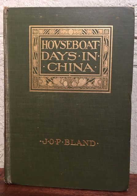 HOUSEBOAT DAYS IN CHINA. J. O. P. Bland.