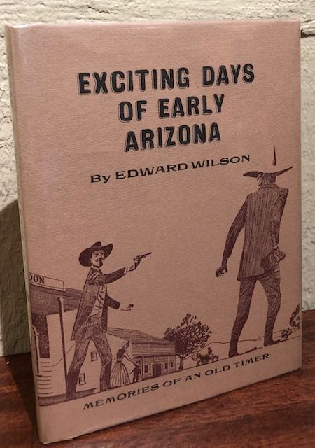 EXCITING DAYS OF EARLY ARIZONA. Edward Wilson.