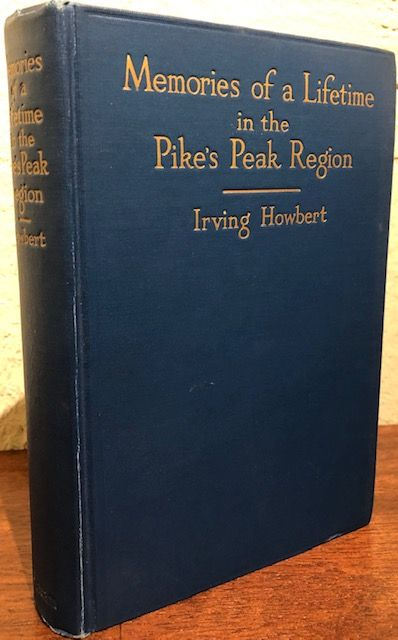 MEMORIES OF A LIFETIME IN THE PIKE'S PEAK REGION. Irving Howbert.