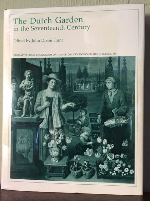 THE DUTCH GARDEN IN THE SEVENTEENTH CENTURY. John Dixon Hunt.