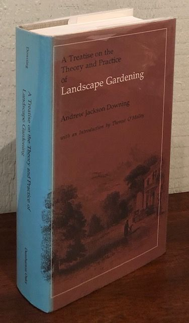 A TREATISE ON THE THEORY AND PRACTICE OF LANDSCAPE GARDENING. Andrew Jackson Downing.