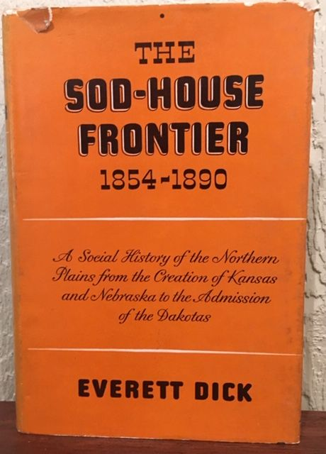 THE SOD-HOUSE FRONTIER 1854-1890. Everett Dick.