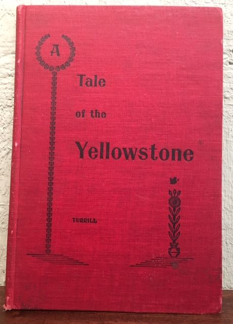 A TALE OF THE YELLOWSTONE. Gardner Stilson Turrill.