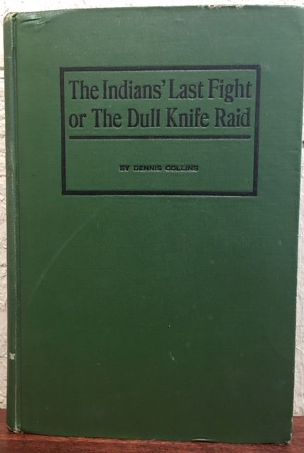 THE INDIAN'S LAST FIGHT OR THE DULL KNIFE RAID. Dennis Collins.