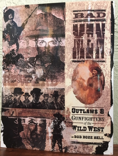 BADMEN Outlaws and Gun Fighters of the Wild West. Bob Boze Bell.