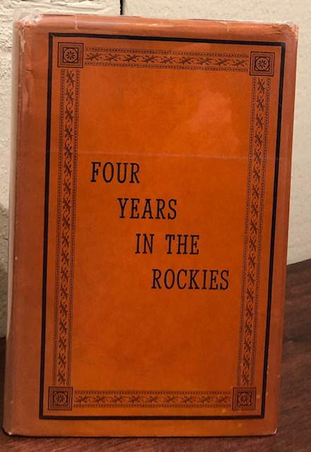 FOUR YEARS IN THE ROCKIES, OR The Adventures of Isaac P. Rose of Shenango Township, Lawrence County, Pennsylvania. James B. Marsh.