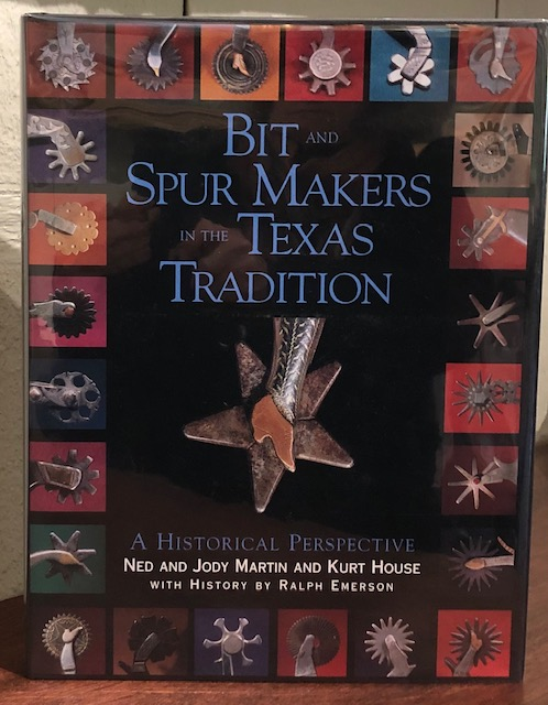 BIT AND SPUR MAKERS IN THE TEXAS TRADITION. Ned and Jody Martin.