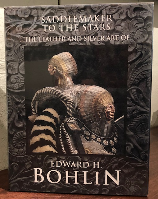 SADDLEMAKER TO THE STARS, THE LEATHER AND SILVER ART OF EDWARD H. BOHLIN. James H. Nottage.