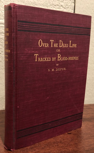 OVER THE DEAD LINE OR TRACKED BY BLOOD HOUNDS. S. M. Dufer.