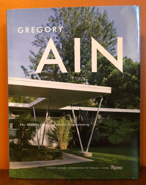 GREGORY AIN. THE MODERN HOME AS SOCIAL COMMENTARY. Anthony Denzer.