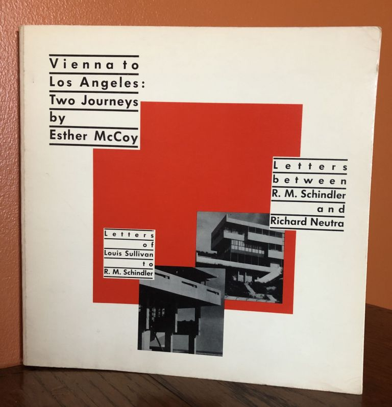 VIENNA TO LOS ANGELES : TWO JOURNEYS. Letters between R. M. Schindler and Richard Neutra. Esther McCoy.