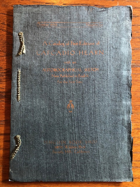A CATALOGUE OF FIRST EDITIONS OF LAFCADIO HEARN. WITH AN AUTOBIOGRAPHICAL SKETCH. Lafcadio Hearn.