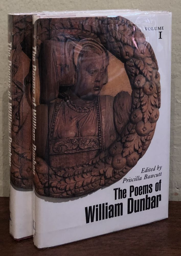 THE POEMS OF WILLIAM DUNBAR. (Two volumes). Priscilla Bawcutt.
