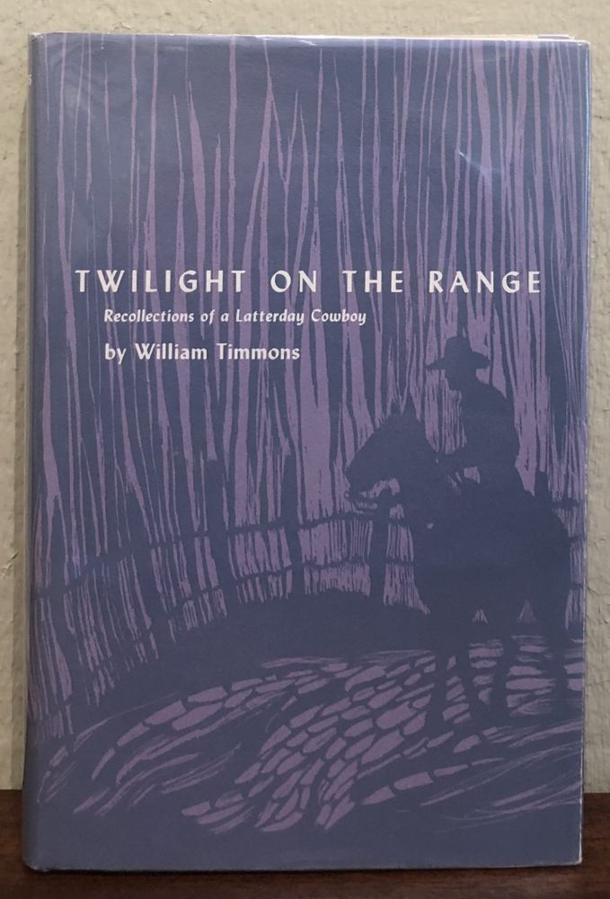 TWILIGHT ON THE RANGE. Recollections of a Latterday Cowboy. William Timmons.