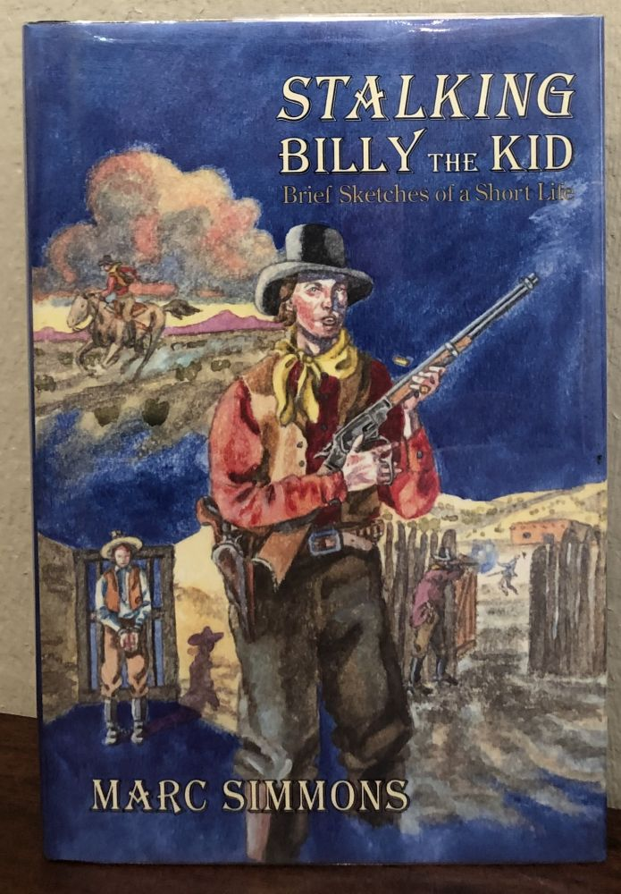 STALKING BILLY THE KID. Brief Sketches of a Short Life. Marc Simmons.