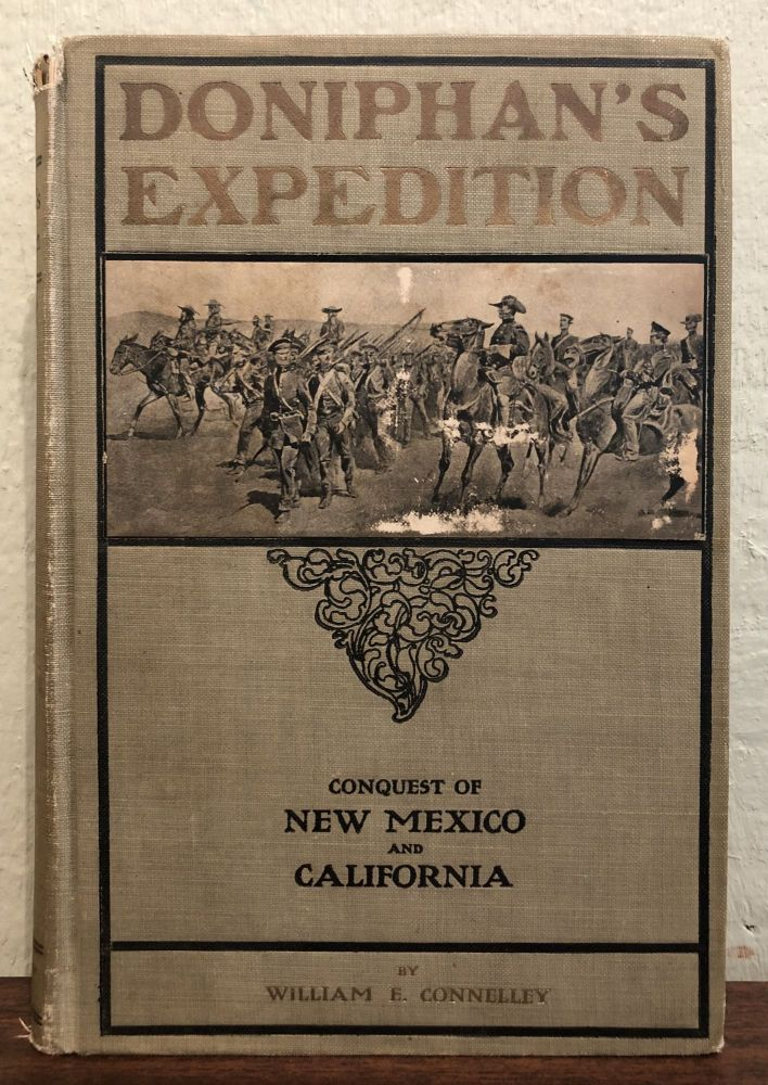 DONIPHAN'S EXPEDITION. Conquest of New Mexico and California. William E. Connelley.