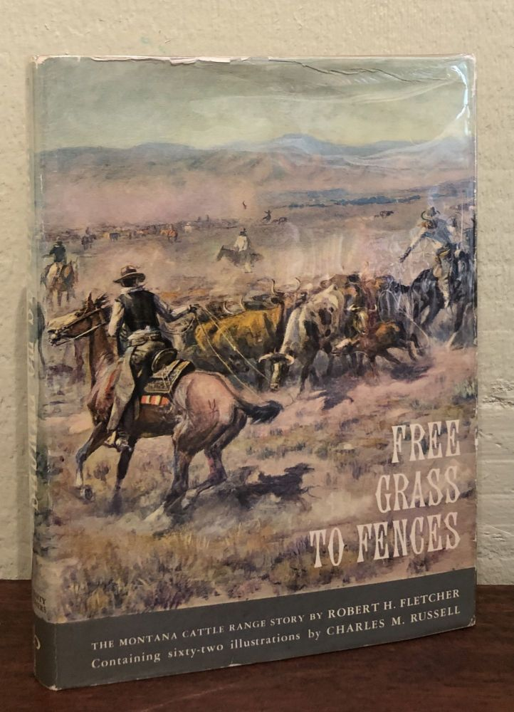 FREE GRASS TO FENCES: The Montana Range Story. Containing sixty-two illustrations by Charles Russell. Robert H. Fletcher.