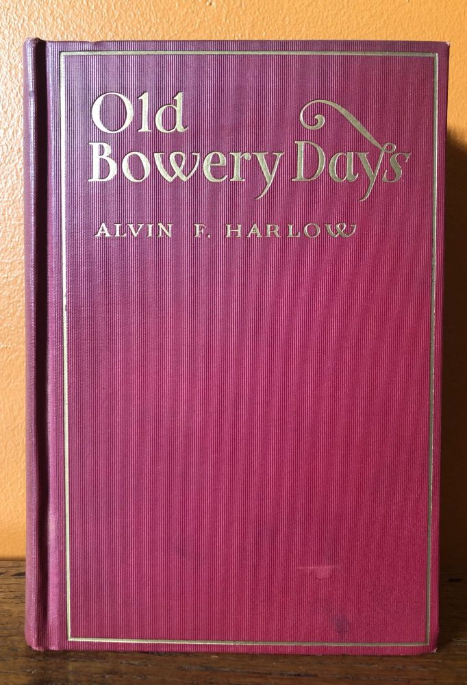 OLD BOWERY DAYS. Alvin F. Harlow.