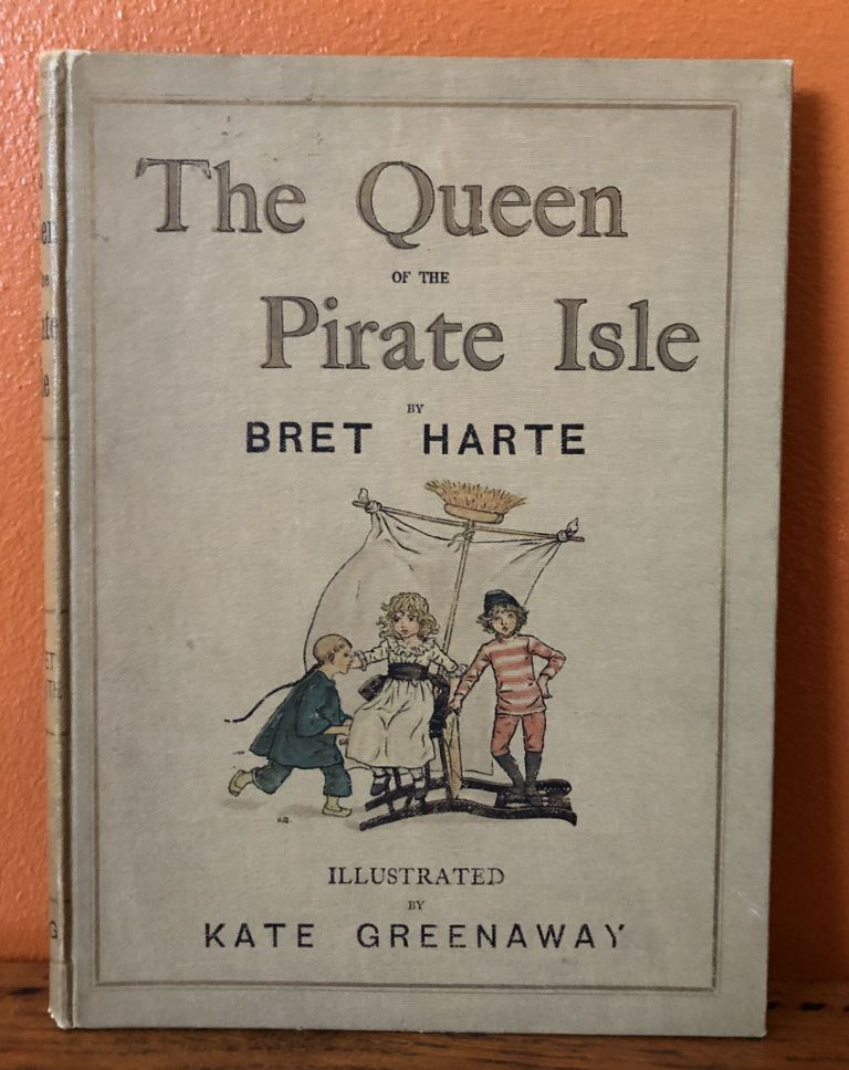 THE QUEEN OF THE PIRATE ISLE. Kate Greenaway, Bret HARTE.