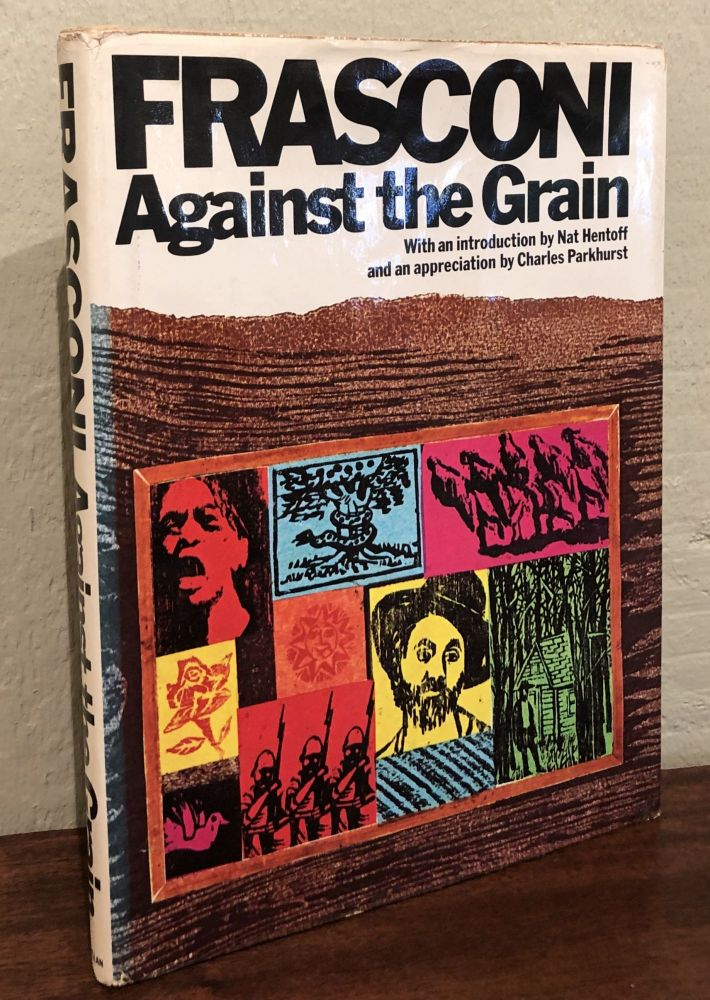 FRASCONI: Against the Grain. The Woodcuts of Antonio Frasconi (Inscribed). Antonio Frasconi, Nat Hentoff, Introduction.