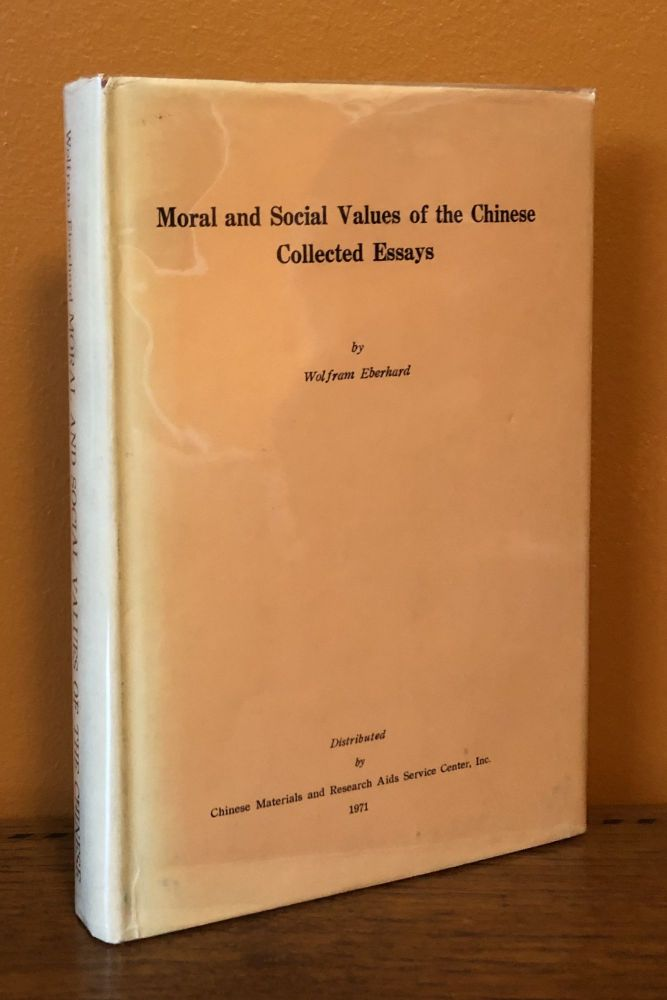 MORAL AND SOCIAL VALUES OF THE CHINESE, Collected Essays. Wolfram Eberhard.