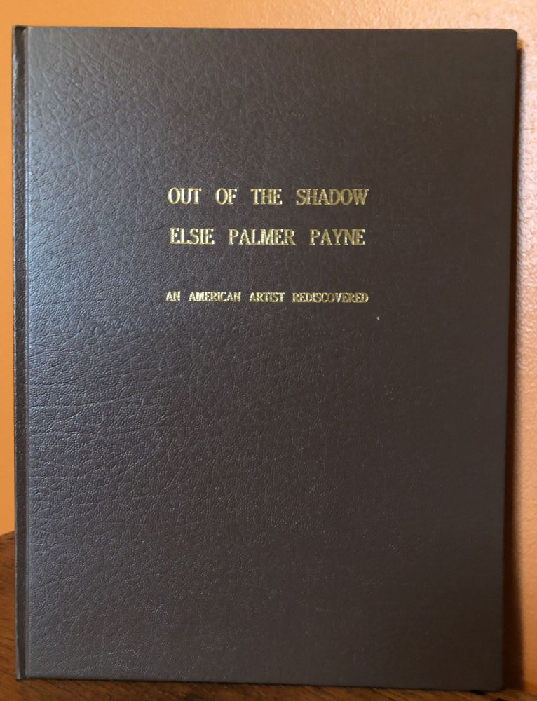 OUT OF THE SHADOW, ELSIE PALMER PAYNE, An American Artist Rediscovered. Rena Neumann Coen.