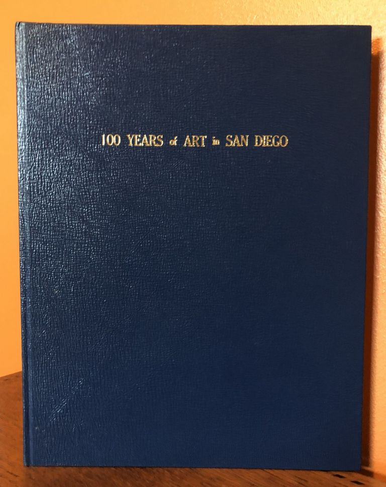 100 YEARS OF ART IN SAN DIEGO. Selections From The Collection of the San Diego HIs tori all Society. Bruce Kamerling.